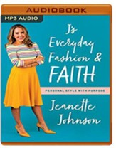 J's Everyday Fashion and Faith: Personal Style with Purpose - unabridged audio book on MP3-CD