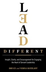 Lead Different: Insight, Clarity, and Encouragement for Engaging the Heart of Servant Leadership