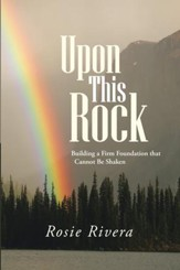Upon This Rock: Building a Firm Foundation that Cannot Be Shaken - eBook