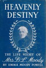 Heavenly Destiny: The Life Story of Mrs. D. L. Moody / Digital original - eBook