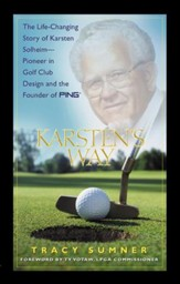 Karsten's Way: The Remarkable Story of Karsten Solheim-Pioneer in Golf Club Design and the Founder of PING / Digital original - eBook