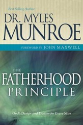 Fatherhood Principle, The: God's Design and Destiny for Every Man - eBook