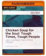 Chicken Soup for the Soul: Tough Times, Tough People -  unabridged audio book on MP3-CD