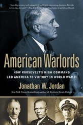 American Warlords: How Roosevelt's High Command Led America to Victory in World War II - eBook