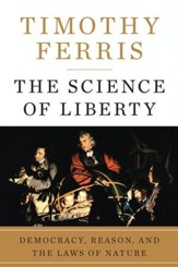 The Science of Liberty: Democracy, Reason, and the Laws of Nature - eBook