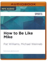How to Be Like Mike: Life Lessons about Basketball's Best - unabridged audio book on CD