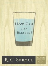 How Can I Be Blessed? - Crucial Questions Series, #24