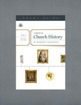 A Survey of Church History, Part 1  A.D. 100-600 - Study Guide