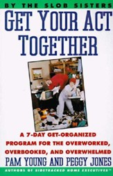 Get Your Act Together: A 7-Day Get-Organized Program for the Overworked, Overbooked, and Overwhelmed - eBook