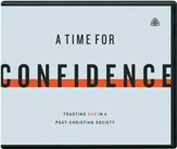 A Time for Confidence: Trusting God in a Post-Christian Society audiobook on CD