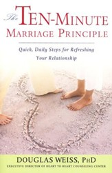 The Ten-Minute Marriage Principle: Quick, Easy Steps for Refreshing Your Relationship