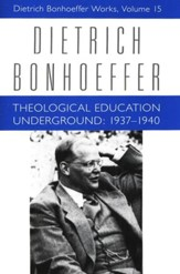 Theological Education Underground: 1937-1940, Dietrich Bonhoeffer Works [DBW], Volume 15