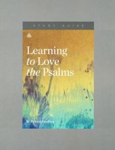 Learning to Love the Psalms, Study Guide
