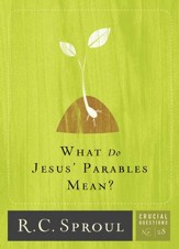 What Do Jesus' Parables Mean? - Crucial Questions Series, #28