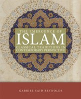 The Emergence of Islam: Classical Tradition in Contemporary Perspective