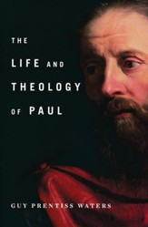 The Life and Theology of Paul [Hardcover]