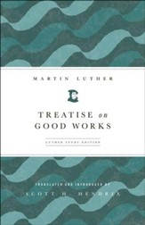 Treatise on Good Works: Luther Study Edition