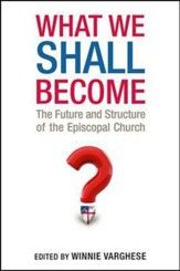What We Shall Become: The Future and the Structure of the Episcopal Church