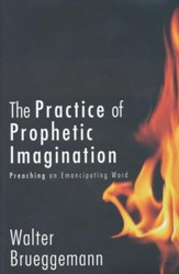 The Practice of Prophetic Imagination: Preaching an Emancipating Word