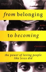 From Belonging to Becoming: The Power of Loving People Like Jesus Did