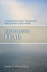 Redeeming Fear: A Constructive Theology for Living into Hope