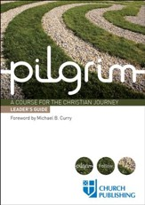 Pilgrim: A Course for the Christian Journey - Leader's Guide