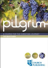 Pilgrim: A Course for the Christian Journey - Course 4. The Beatitudes
