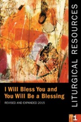 Liturgical Resources 1 Revised and Expanded: I Will Bless You and You Will Be a Blessing