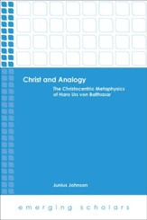 Christ and Analogy: The Christocentric Metaphysics of Hans Urs von Balthasar
