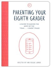 Parenting Your Eighth Grader: A Guide to Making the Most of the 'Yeah . . . I Know' Phase