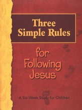 Three Simple Rules for Following Jesus: A Six-Week Study for Children