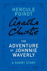 The Adventure of Johnnie Waverly: A Hercule Poirot Story - eBook