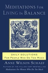 Meditations for Living In Balance: Daily Solutions for People Who Do Too Much - eBook