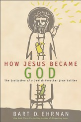 How Jesus Became God: The Exaltation of a Jewish Preacher from Galilee - eBook