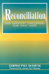 Reconciliation: Our Greatest Challenge Our Only Hope