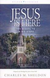 Jesus Is Here: The Sequel to In His Steps / Adapted edition