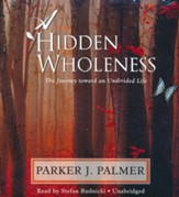 A Hidden Wholeness: The Journey toward an Undivided Life - unabridged audiobook on CD