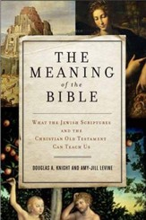 The Meaning of the Bible: What the Jewish Scriptures and Christian Old Testament Can Teach Us - eBook