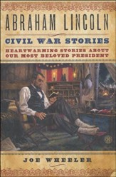 Abraham Lincoln Civil War Stories: Heartwarming, True   Stories about Our Most Beloved President