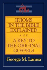 Idioms in the Bible Explained and a Key to the Original Gospels - eBook