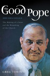 The Good Pope: The Making of a Saint and the Remaking of the Church-The Story of John XXIII and Vatican II - eBook