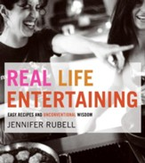 Real Life Entertaining: Easy Recipes and Unconventional Wisdom - eBook