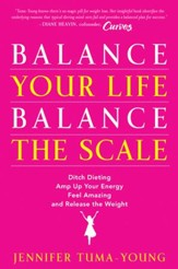 Balance Your Life, Balance the Scale: Ditch Dieting, Amp Up Your Energy, Feel Amazing, and Release the Weight - eBook