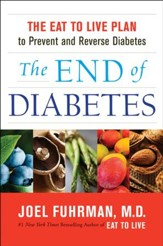The End of Diabetes: The Eat to Live Plan to Prevent and Reverse Diabetes - eBook