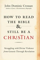 How to Read the Bible and Still Be a Christian: Wrestling With the Problem of God and Violence - eBook