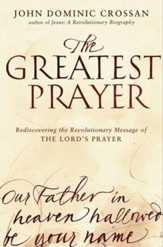 The Greatest Prayer: Rediscovering the Revolutionary Message of the Lord's Prayer - eBook
