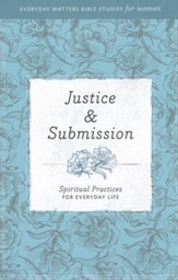 Justice & Submission: Spiritual Practices for Everyday Life