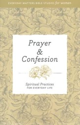 Prayer & Confession: Spiritual Practices for Everyday Life