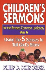 Children's Sermons for the Revised Common Lectionary: Year A - Using the 5 Senses to Tell God's Story