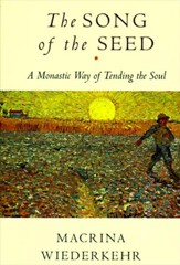 The Song of the Seed: The Monastic Way of Tending the Soul - eBook